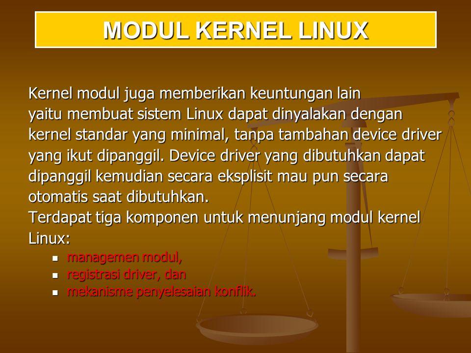 MODUL KERNEL LINUX Kernel modul juga memberikan keuntungan lain