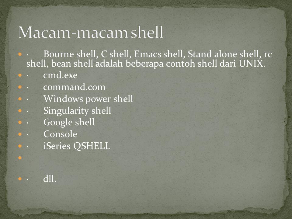 Macam-macam shell · Bourne shell, C shell, Emacs shell, Stand alone shell, rc shell, bean shell adalah beberapa contoh shell dari UNIX.
