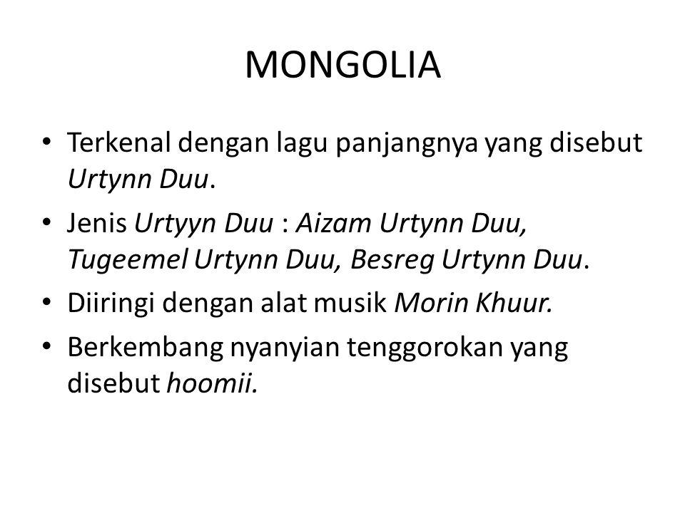 MONGOLIA Terkenal dengan lagu panjangnya yang disebut Urtynn Duu.