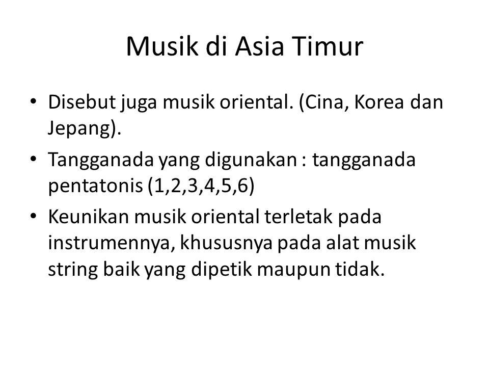 Musik di Asia Timur Disebut juga musik oriental. (Cina, Korea dan Jepang). Tangganada yang digunakan : tangganada pentatonis (1,2,3,4,5,6)