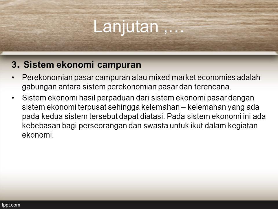 Lanjutan ,… 3. Sistem ekonomi campuran