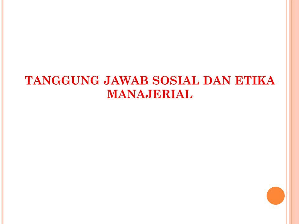 TANGGUNG JAWAB SOSIAL DAN ETIKA MANAJERIAL