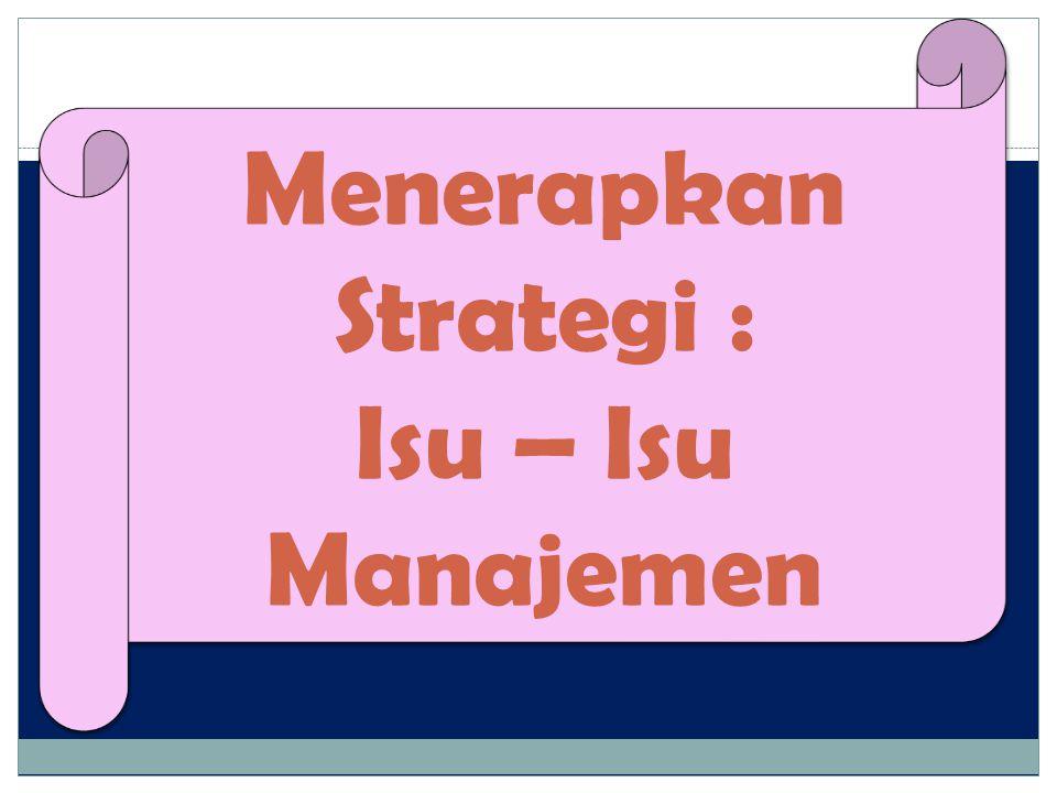 Menerapkan Strategi : Isu – Isu Manajemen