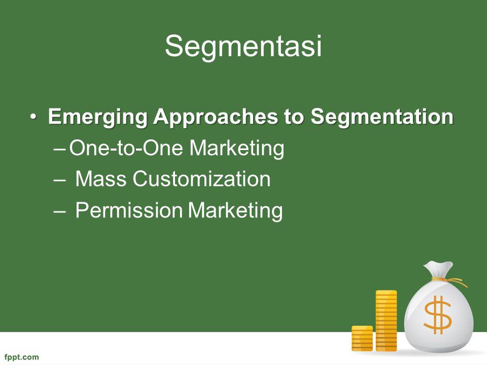 Segmentasi Emerging Approaches to Segmentation One-to-One Marketing