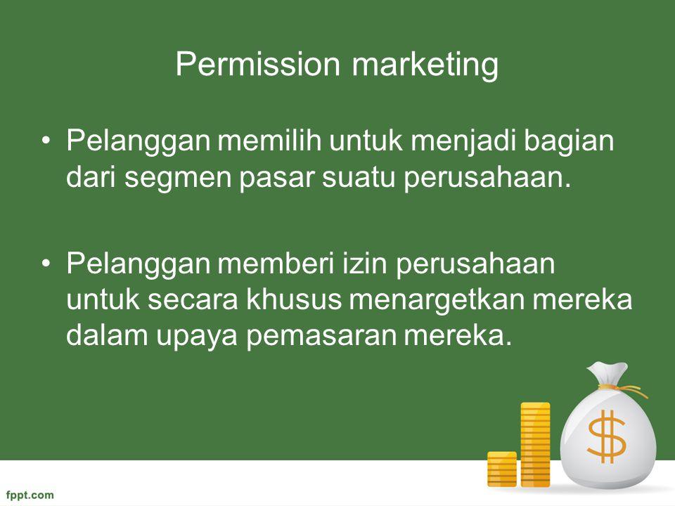 Permission marketing Pelanggan memilih untuk menjadi bagian dari segmen pasar suatu perusahaan.