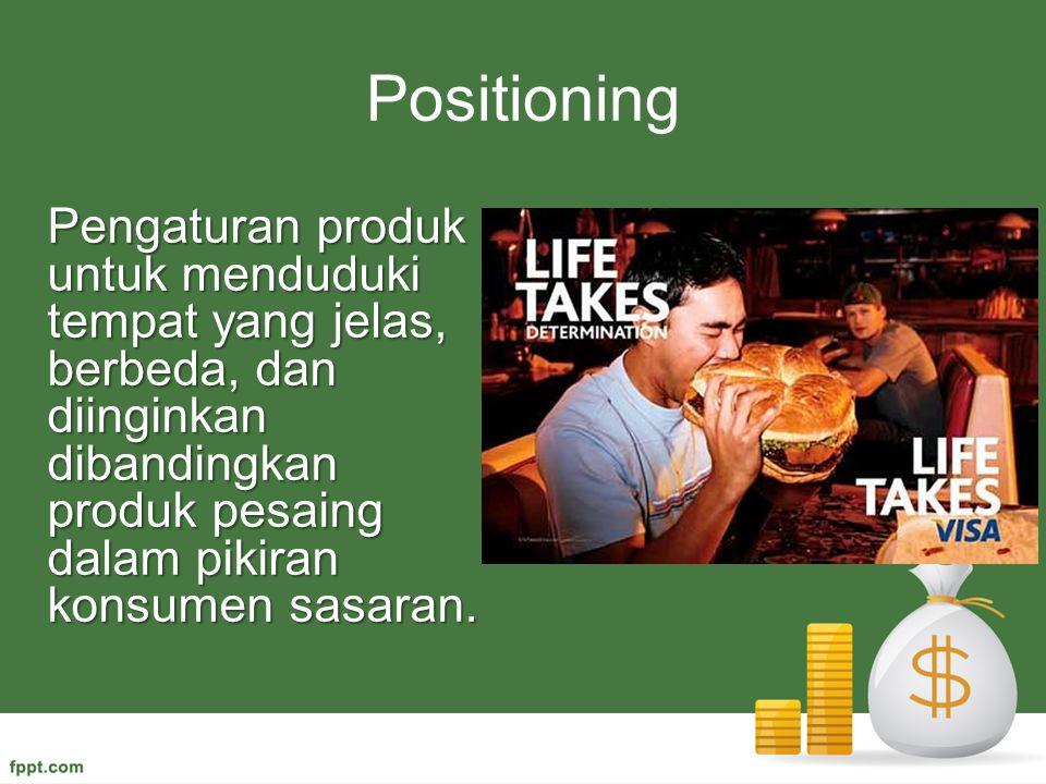 Positioning Pengaturan produk untuk menduduki tempat yang jelas, berbeda, dan diinginkan dibandingkan produk pesaing dalam pikiran konsumen sasaran.