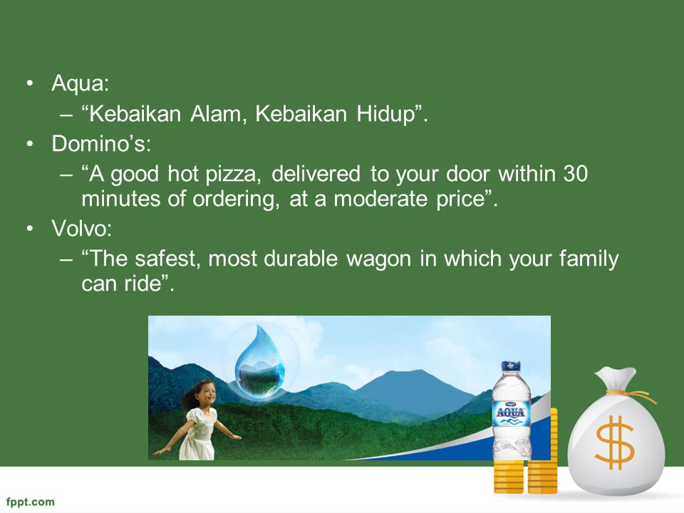 Aqua: Kebaikan Alam, Kebaikan Hidup . Domino's: A good hot pizza, delivered to your door within 30 minutes of ordering, at a moderate price .