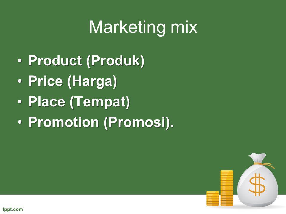 Marketing mix Product (Produk) Price (Harga) Place (Tempat)