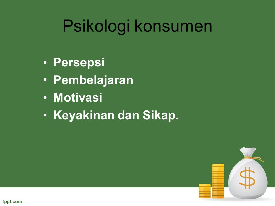 Psikologi konsumen Persepsi Pembelajaran Motivasi Keyakinan dan Sikap.