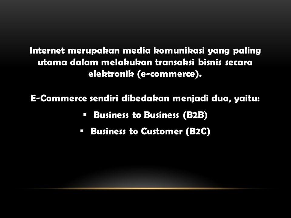 E-Commerce sendiri dibedakan menjadi dua, yaitu: