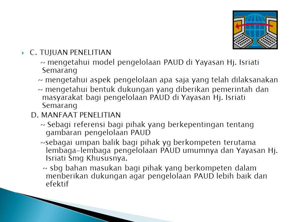 C. TUJUAN PENELITIAN ~ mengetahui model pengelolaan PAUD di Yayasan Hj. Isriati Semarang.