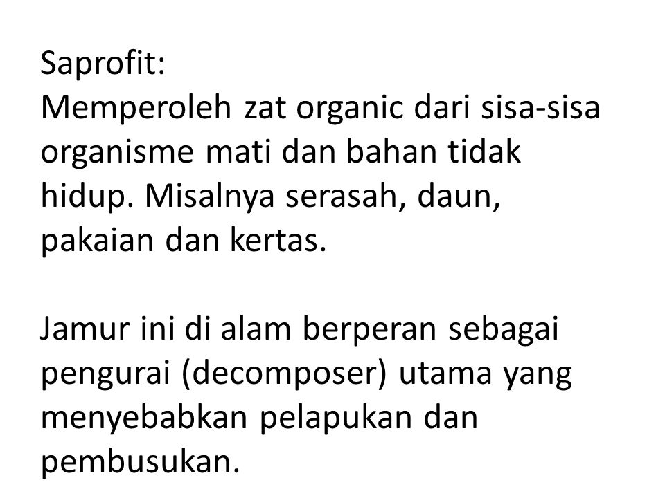 Saprofit: Memperoleh zat organic dari sisa-sisa organisme mati dan bahan tidak hidup.