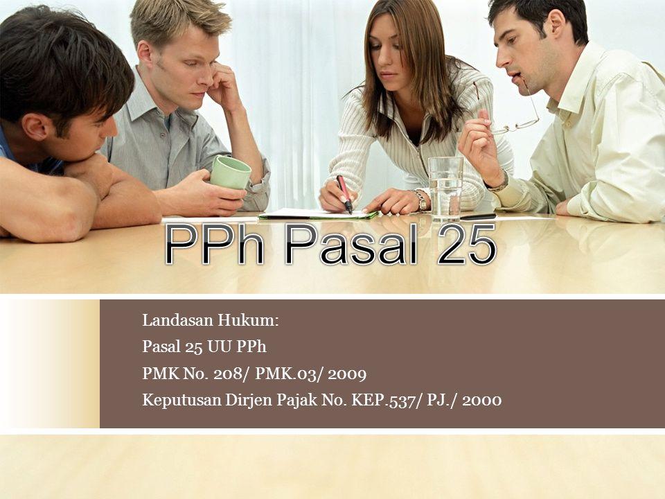 PPh Pasal 25 Landasan Hukum: Pasal 25 UU PPh PMK No. 208/ PMK.03/ 2009