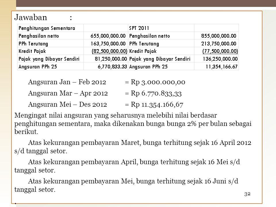 Jawaban : Angsuran Jan – Feb 2012 = Rp 3.000.000,00 .