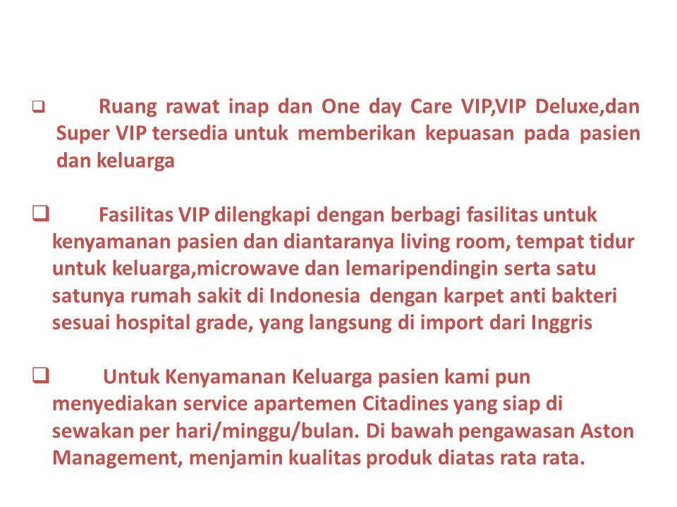 Ruang rawat inap dan One day Care VIP,VIP Deluxe,dan Super VIP tersedia untuk memberikan kepuasan pada pasien dan keluarga