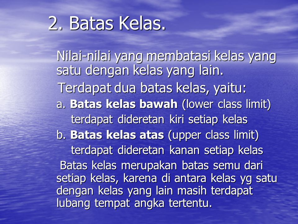 2. Batas Kelas. Terdapat dua batas kelas, yaitu: