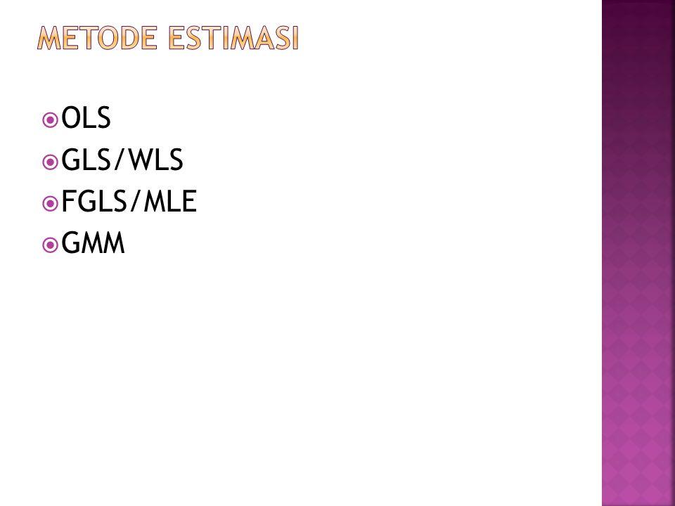 METODE ESTIMASI OLS GLS/WLS FGLS/MLE GMM