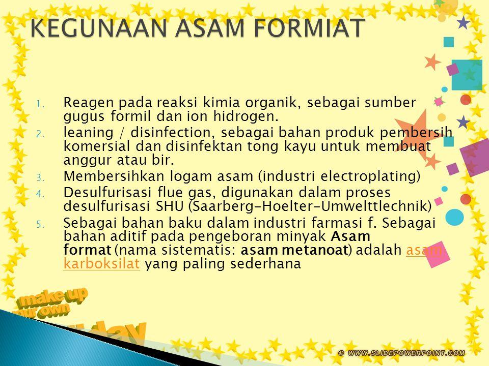 KEGUNAAN ASAM FORMIAT Reagen pada reaksi kimia organik, sebagai sumber gugus formil dan ion hidrogen.