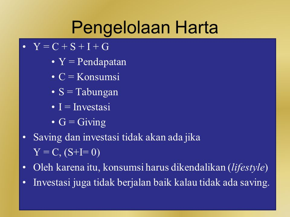 Pengelolaan Harta Y = C + S + I + G Y = Pendapatan C = Konsumsi