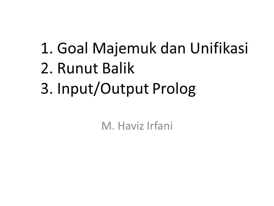 1. Goal Majemuk dan Unifikasi 2. Runut Balik 3. Input/Output Prolog