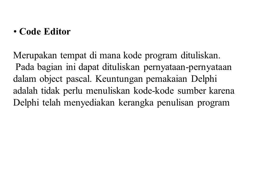 Code Editor Merupakan tempat di mana kode program dituliskan. Pada bagian ini dapat dituliskan pernyataan-pernyataan.
