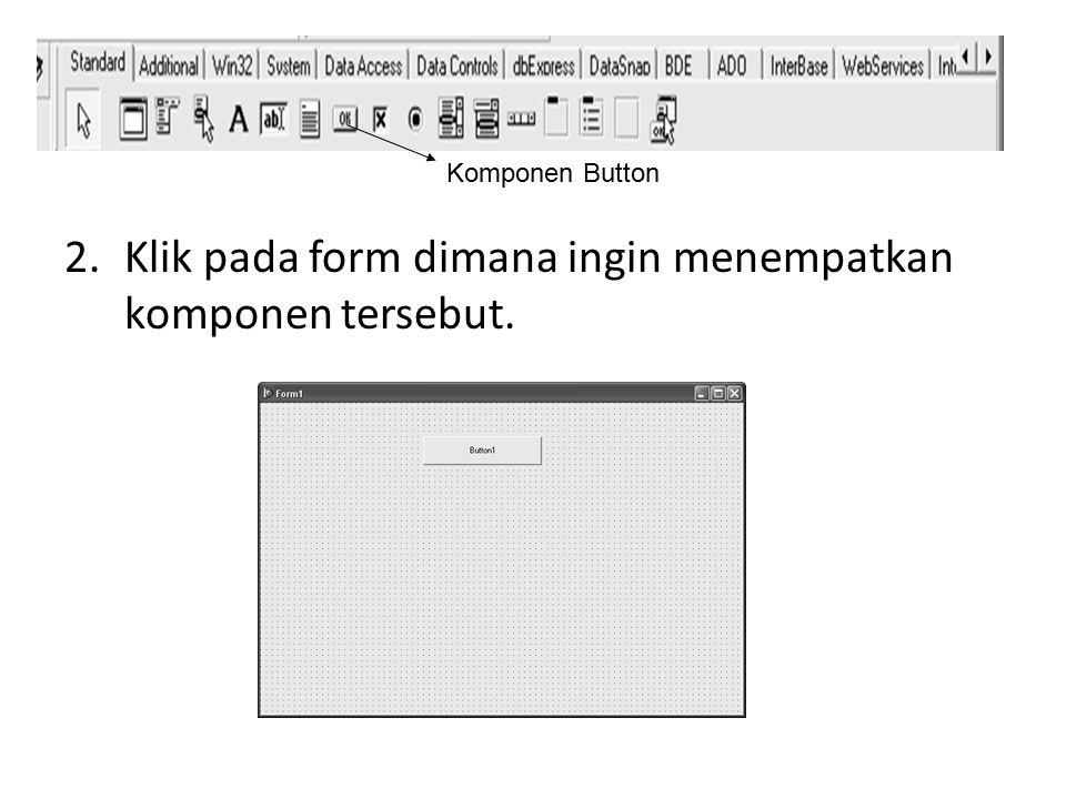 Klik pada form dimana ingin menempatkan komponen tersebut.