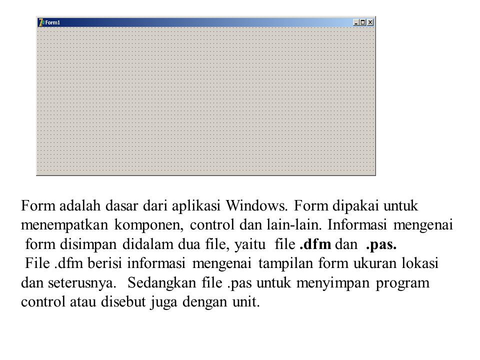 Form adalah dasar dari aplikasi Windows. Form dipakai untuk