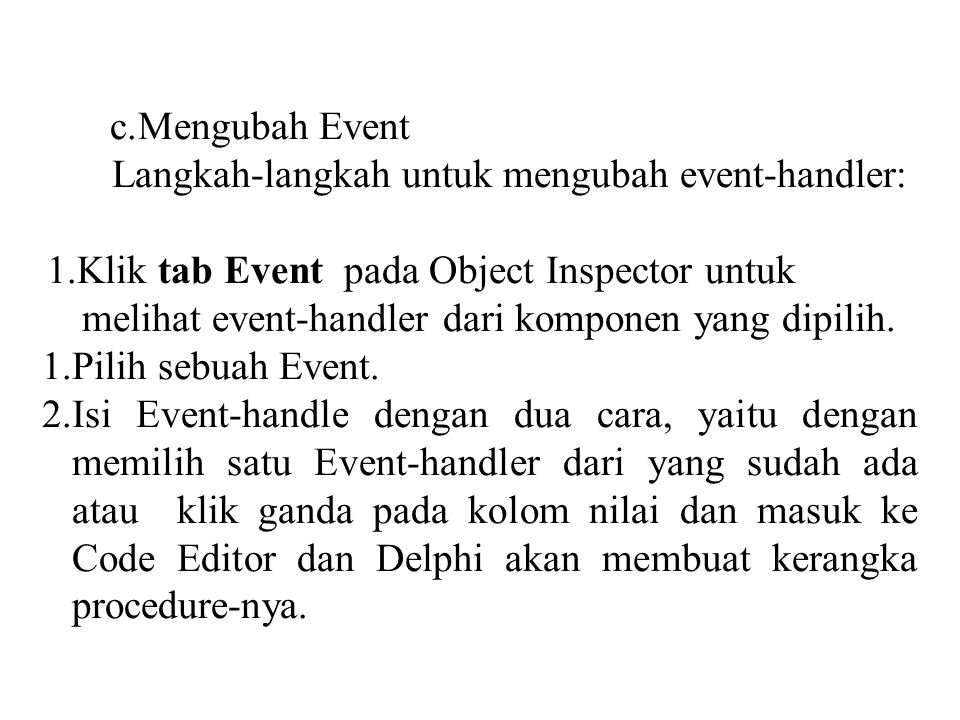 Mengubah Event Langkah-langkah untuk mengubah event-handler: Klik tab Event pada Object Inspector untuk.