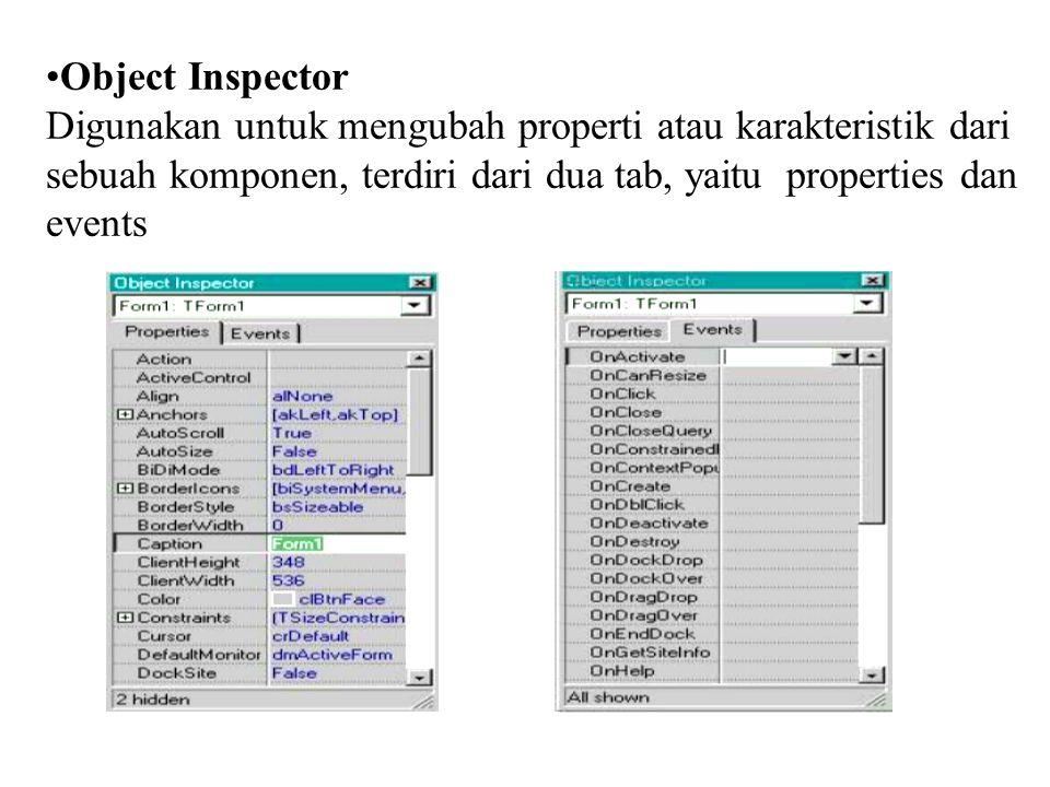 Object Inspector Digunakan untuk mengubah properti atau karakteristik dari sebuah komponen, terdiri dari dua tab, yaitu properties dan events.
