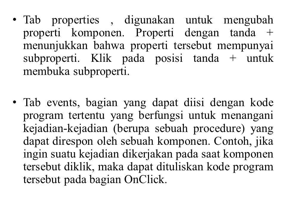 Tab properties , digunakan untuk mengubah properti komponen