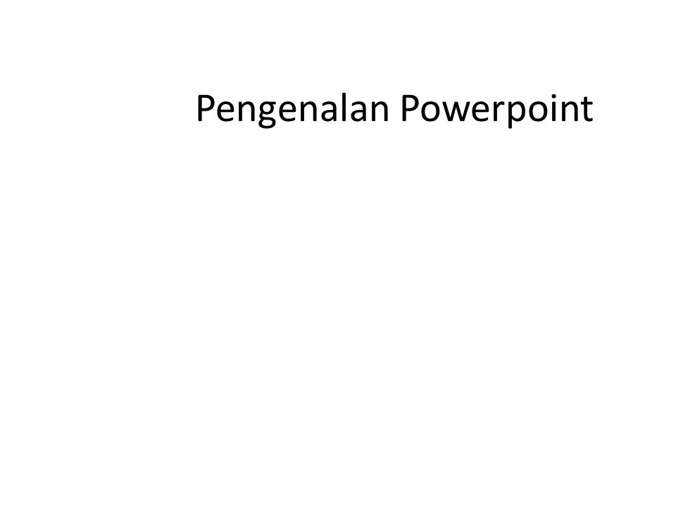 Pengenalan Powerpoint
