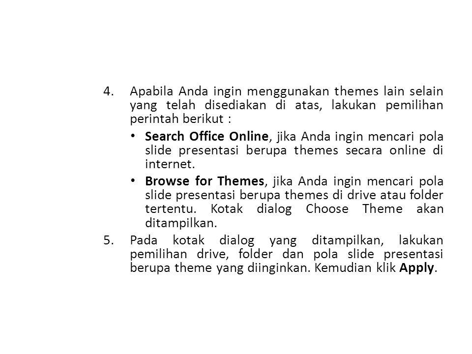 Apabila Anda ingin menggunakan themes lain selain yang telah disediakan di atas, lakukan pemilihan perintah berikut :