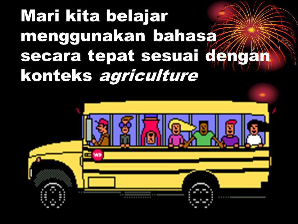 Mari kita belajar menggunakan bahasa secara tepat sesuai dengan konteks agriculture