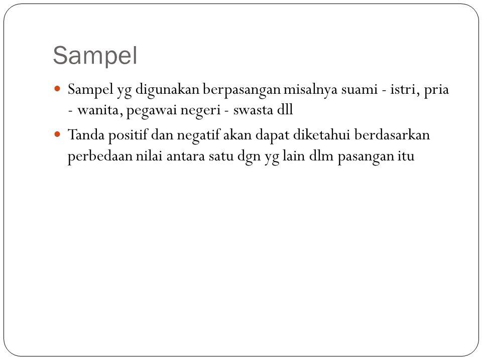 Sampel Sampel yg digunakan berpasangan misalnya suami - istri, pria - wanita, pegawai negeri - swasta dll.