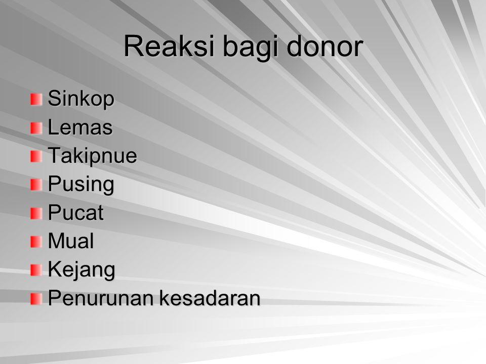 Reaksi bagi donor Sinkop Lemas Takipnue Pusing Pucat Mual Kejang