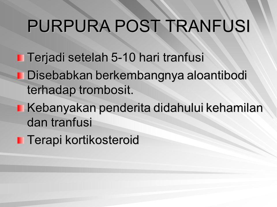 PURPURA POST TRANFUSI Terjadi setelah 5-10 hari tranfusi