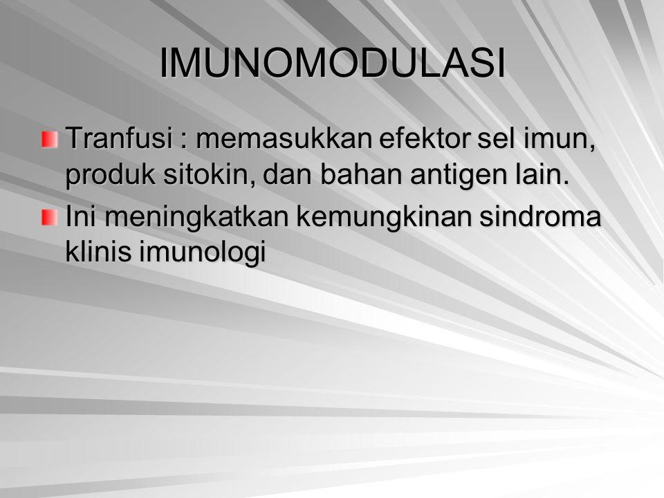 IMUNOMODULASI Tranfusi : memasukkan efektor sel imun, produk sitokin, dan bahan antigen lain.