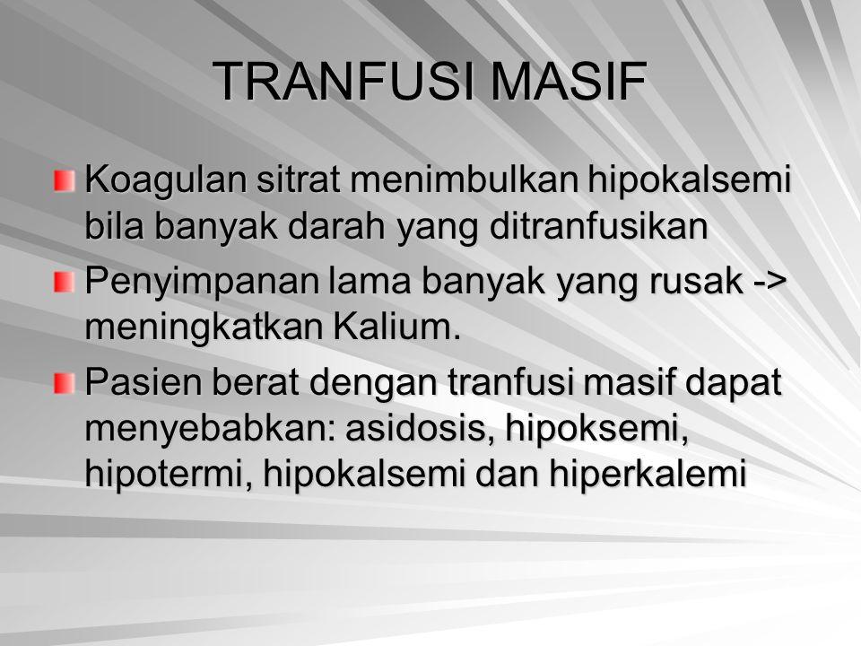 TRANFUSI MASIF Koagulan sitrat menimbulkan hipokalsemi bila banyak darah yang ditranfusikan.