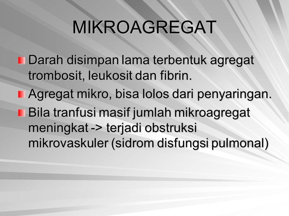 MIKROAGREGAT Darah disimpan lama terbentuk agregat trombosit, leukosit dan fibrin. Agregat mikro, bisa lolos dari penyaringan.