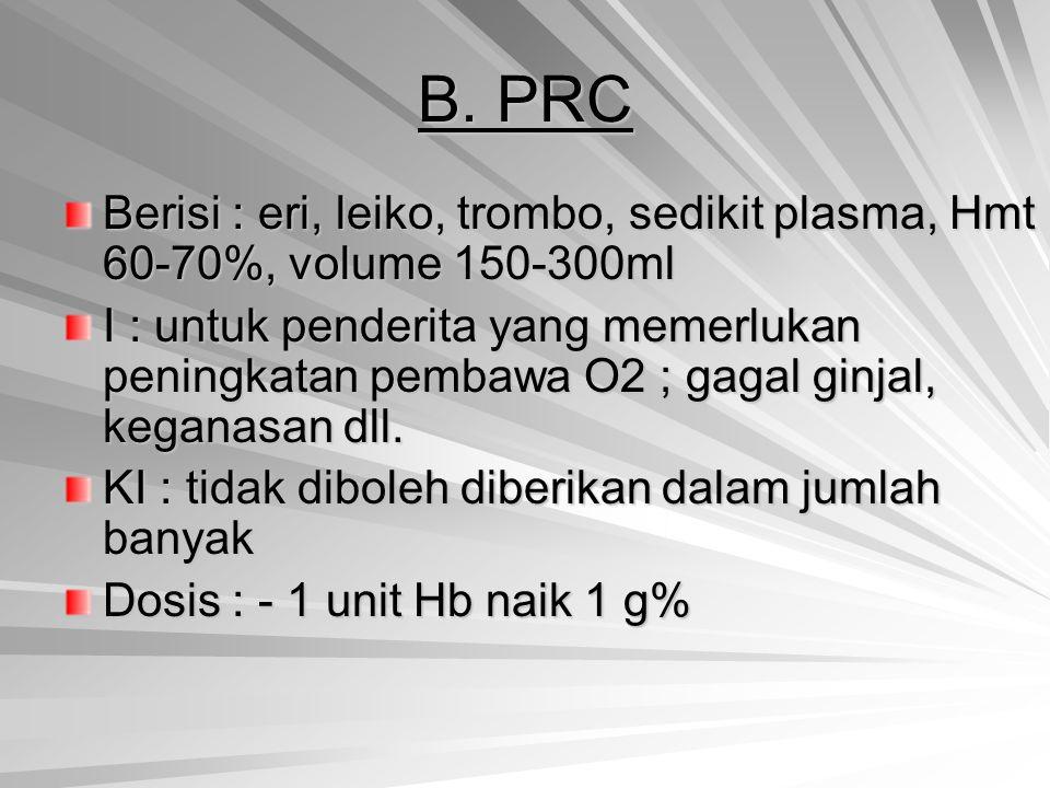 B. PRC Berisi : eri, leiko, trombo, sedikit plasma, Hmt 60-70%, volume 150-300ml.