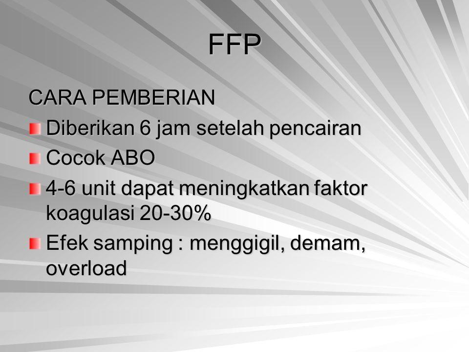 FFP CARA PEMBERIAN Diberikan 6 jam setelah pencairan Cocok ABO