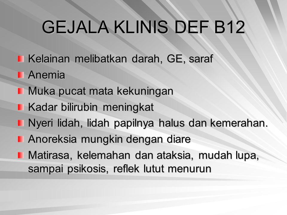 GEJALA KLINIS DEF B12 Kelainan melibatkan darah, GE, saraf Anemia