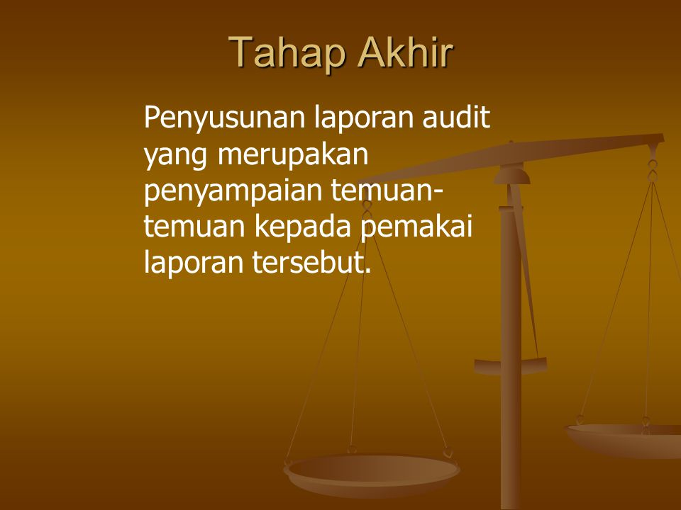 Tahap Akhir Penyusunan laporan audit yang merupakan penyampaian temuan-temuan kepada pemakai laporan tersebut.