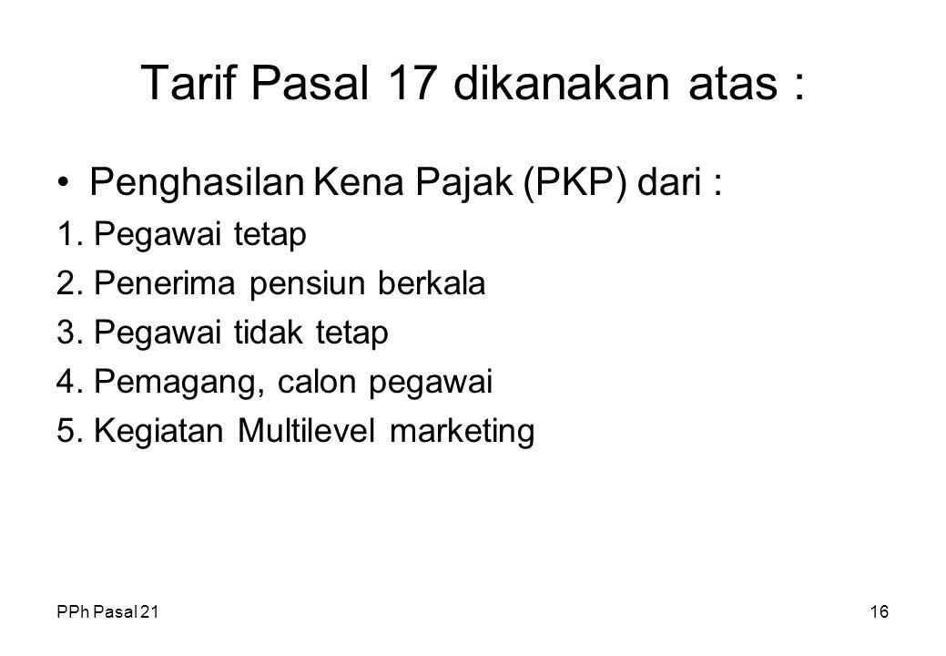 Tarif Pasal 17 dikanakan atas :