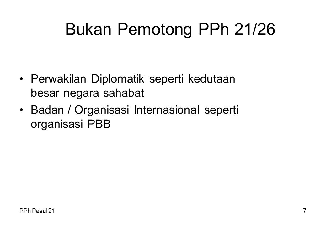 Bukan Pemotong PPh 21/26 Perwakilan Diplomatik seperti kedutaan besar negara sahabat. Badan / Organisasi Internasional seperti organisasi PBB.