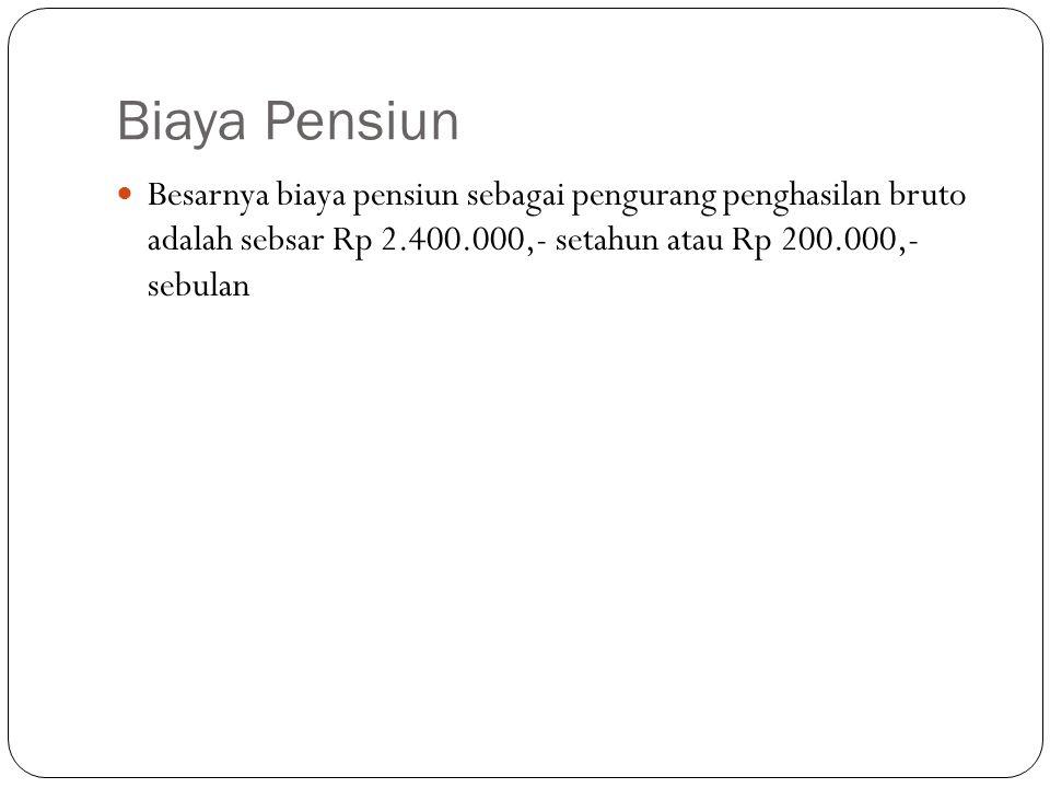 Biaya Pensiun Besarnya biaya pensiun sebagai pengurang penghasilan bruto adalah sebsar Rp 2.400.000,- setahun atau Rp 200.000,- sebulan.