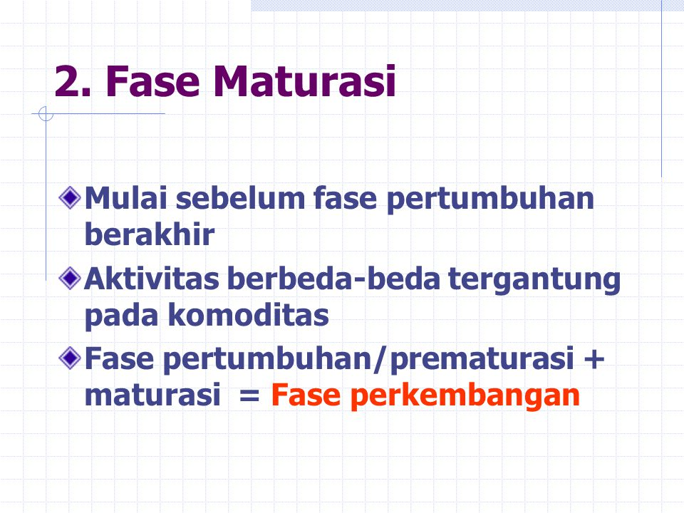 2. Fase Maturasi Mulai sebelum fase pertumbuhan berakhir