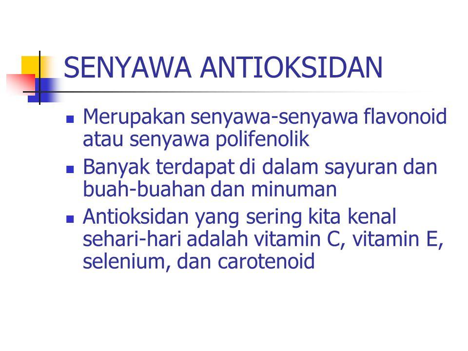 SENYAWA ANTIOKSIDAN Merupakan senyawa-senyawa flavonoid atau senyawa polifenolik. Banyak terdapat di dalam sayuran dan buah-buahan dan minuman.