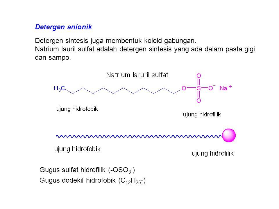 Detergen anionik Detergen sintesis juga membentuk koloid gabungan.