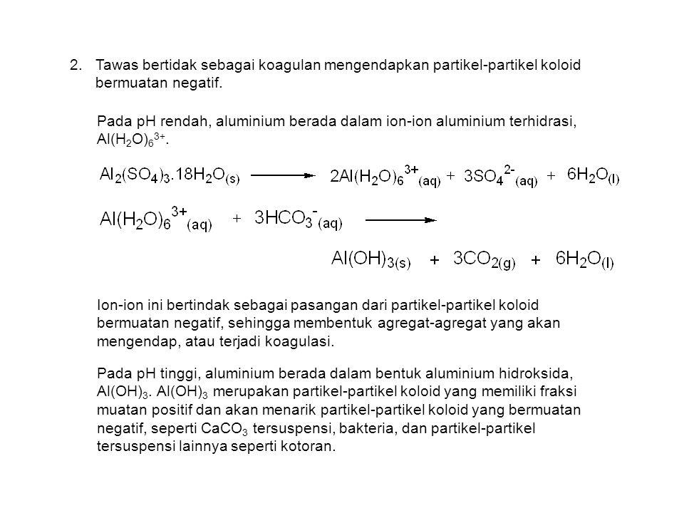 Tawas bertidak sebagai koagulan mengendapkan partikel-partikel koloid bermuatan negatif.
